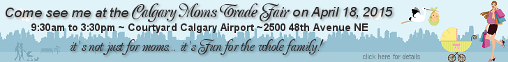 Come visit me at the Calgary Moms Trade Fair